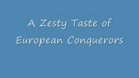 Thumbnail for entry A Zesty Taste of European Conquerors