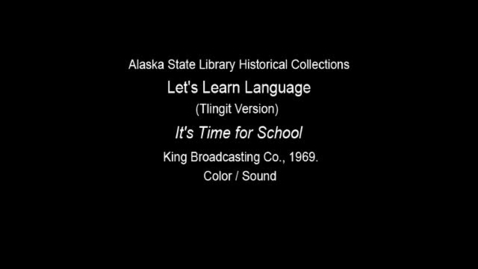 "Thumbnail for entry Let's Learn Language-Clincket (Tlingit) Version: Unit 6 ""It's Time For School"""