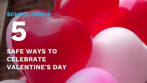 Thumbnail for entry SchoolTube's 5 Safe Ways to Celebrate Valentine's Day