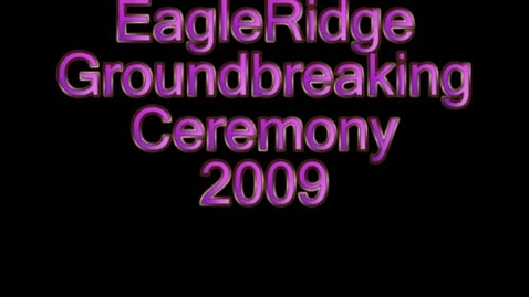 Thumbnail for entry EagleRidge Ground Breaking