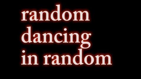 Thumbnail for entry Random Dancing in Random