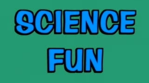 Thumbnail for entry SCIENCE FUN