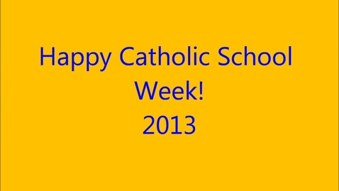 Thumbnail for entry 2013 Catholic Schools Weeks Interviews and Pictotrial