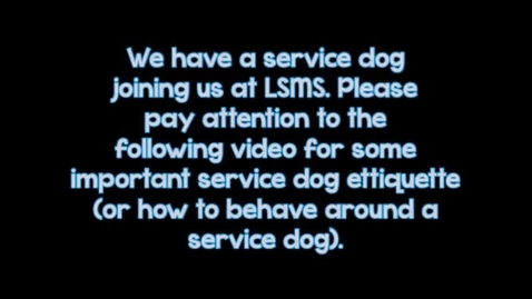 Thumbnail for entry LSMS SERVICE DOG