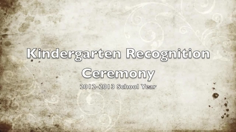 Thumbnail for entry Kindergarten Recognition Ceremony 2013 - Part 1 of 2