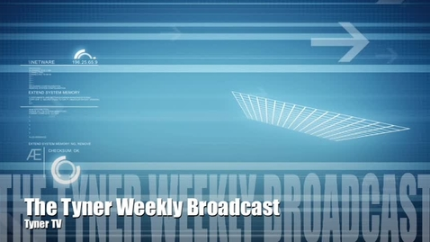 Thumbnail for entry Tyner Weekly Broadcast ep. 001