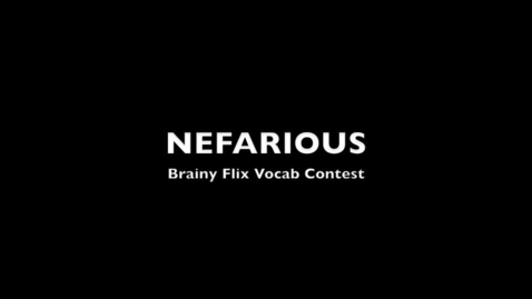 Thumbnail for entry NEFARIOUS--BrainyFlix.com Voacb Contest