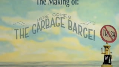 Thumbnail for entry The Making of Here Comes the Garbage Barge!