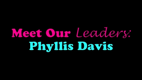Thumbnail for entry Meet Our Leaders:  Phyllis Davis