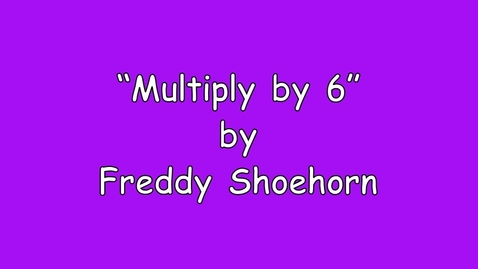 Thumbnail for entry 6 times table - Multiply Song - by Freddy Shoehorn