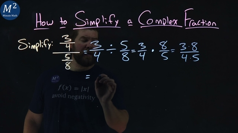 Thumbnail for entry How to Simplify a Complex Fraction | (3/4)/(5/8) | Part 1 of 4 | Minute Math