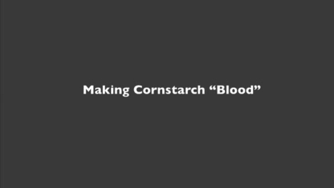 Thumbnail for entry Making Cornstarch Blood