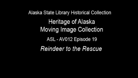Thumbnail for entry The Heritage of Alaska Episode 19: Reindeer to the Rescue
