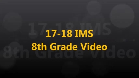 Thumbnail for entry 17-18 IMS 8th Grade Video