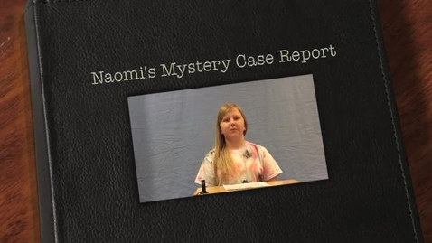 Thumbnail for entry Naomi's Mystery Case Report