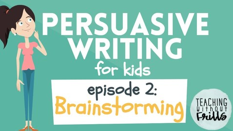 Thumbnail for entry Persuasive Writing for Kids: Brainstorming Topics