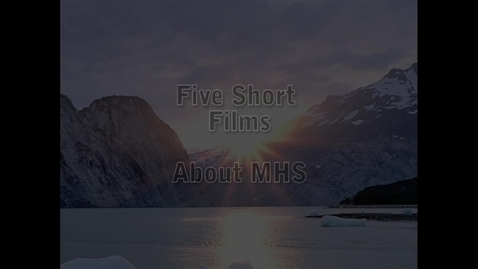 Thumbnail for entry Five Short Films About MHS