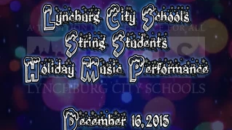 Thumbnail for entry Lynchburg City School String Students: Holiday Musical