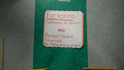 Thumbnail for entry Differences of Squares & Perfect Square Trinomials (by Molly, Ainsley, & Kyle)