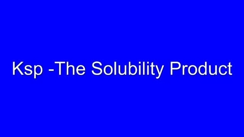 Thumbnail for entry Ksp - The Solubility Product