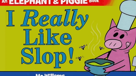 Thumbnail for entry An Elephant & Piggie book. I Really Like Slop read aloud.