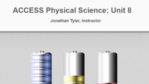 Thumbnail for entry ACCESS Physical Science Unit 8