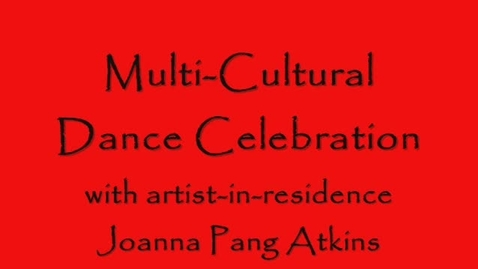 Thumbnail for entry Multicultural Dance Celebration with Joanna Pang Atkins