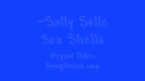 Thumbnail for entry Sally Sells Sea Shells:   A funny song of the tongue twister, by Bryant Oden