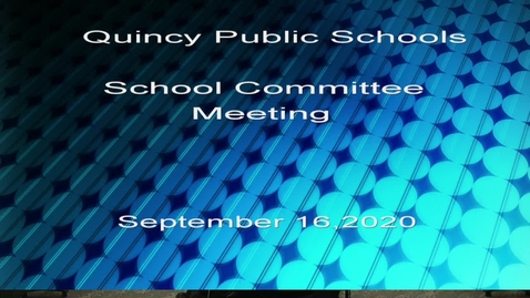 Thumbnail for entry Quincy School Committee September 16, 2020