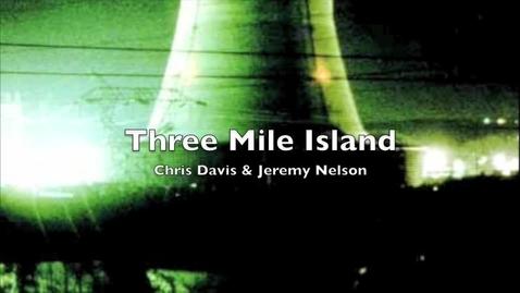 Thumbnail for entry Three Mile Island-Davis,Nelson