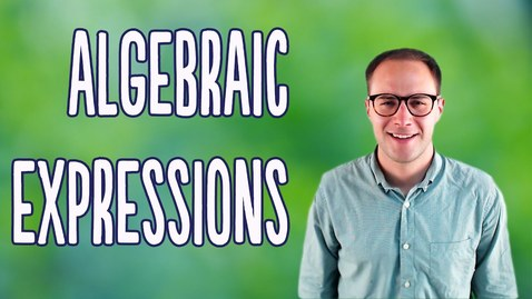 Thumbnail for entry Algebraic Expressions (Basics)