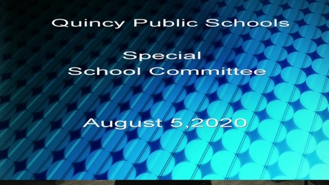 Thumbnail for entry Quincy School Committee August 5, 2020