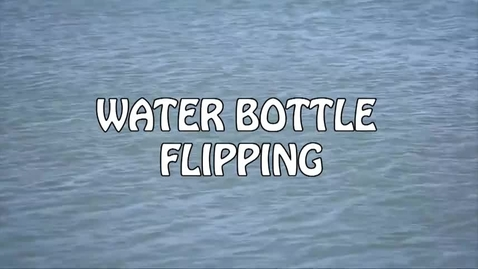 Thumbnail for entry Water Bottle Flipping - WSCN (Sem 2 2017)