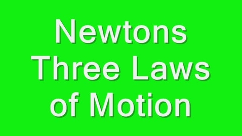 Thumbnail for entry Newtons Three Laws of Motion