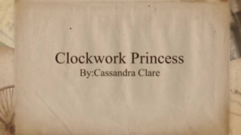 Thumbnail for entry Clockwork Princess By: Cassandra Clare