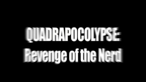 Thumbnail for entry Quadrapocolypse: Revenge of the Nerd