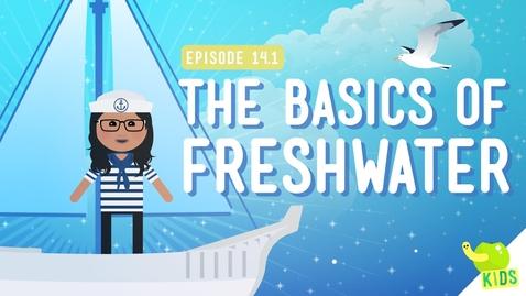 Thumbnail for entry The Basics of Freshwater: Crash Course Kids 14.1