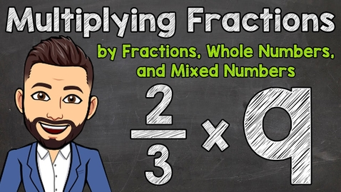 Thumbnail for entry Multiplying Fractions by Fractions, Whole Numbers, and Mixed Numbers | Math with Mr. J