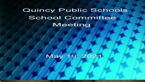 Thumbnail for entry School Committee May , 19, 2021 Part 1