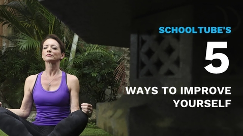 Thumbnail for entry SchoolTube's 5 Ways to Improve Yourself