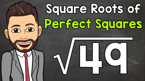 Thumbnail for entry Square Roots of Perfect Squares | Math with Mr. J