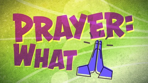 Thumbnail for entry What is Prayer?