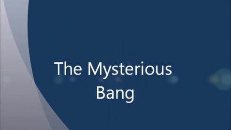 Thumbnail for entry The Mysterious Bang