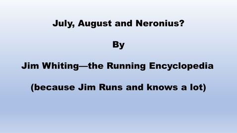 Thumbnail for entry July, August, and Neronius by Jim Whiting-The Running Encyclopedia (because Jim runs and knows a lot)