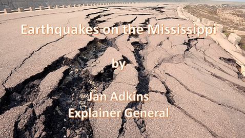 Thumbnail for entry Earthquakes on the Mississippi by Jan Adkins, The Explainer General