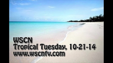 Thumbnail for entry WSCN 10.21.14 - Tropical Tuesday