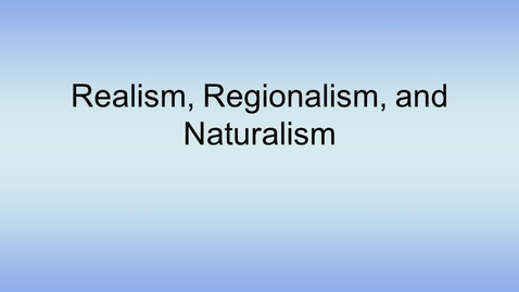 Thumbnail for entry American Lit Regionalism, Realism and Naturalism