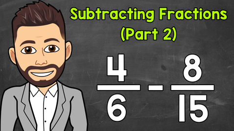 Thumbnail for entry Subtracting Fractions with Unlike Denominators (Part 2) | Math with Mr. J