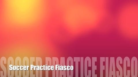 Thumbnail for entry Soccer Practice Fiasco