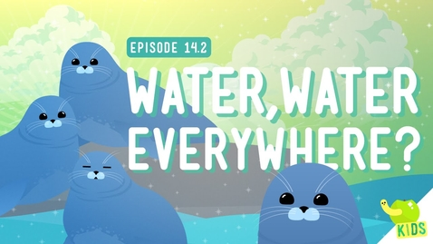 Thumbnail for entry Water Water Everywhere: Crash Course Kids #14.2